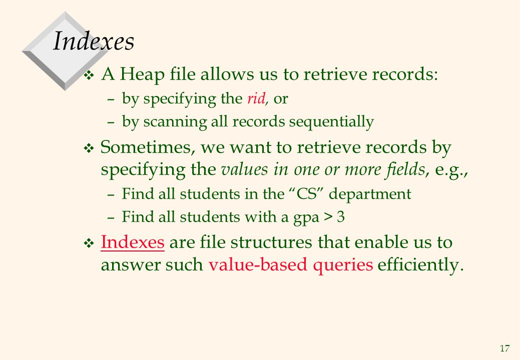 Indexes A Heap file allows us to retrieve records: