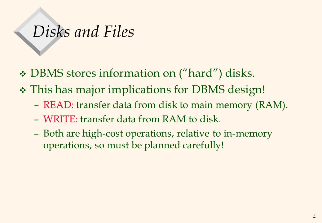 Disks and Files DBMS stores information on ( hard ) disks.