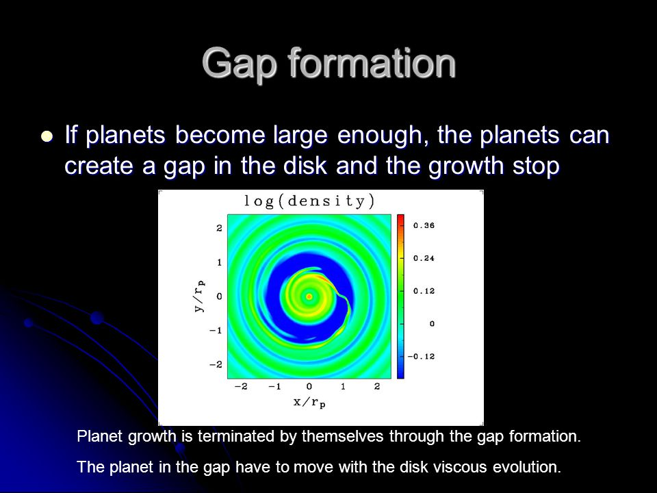Gap formation If planets become large enough, the planets can create a gap in the disk and the growth stop.