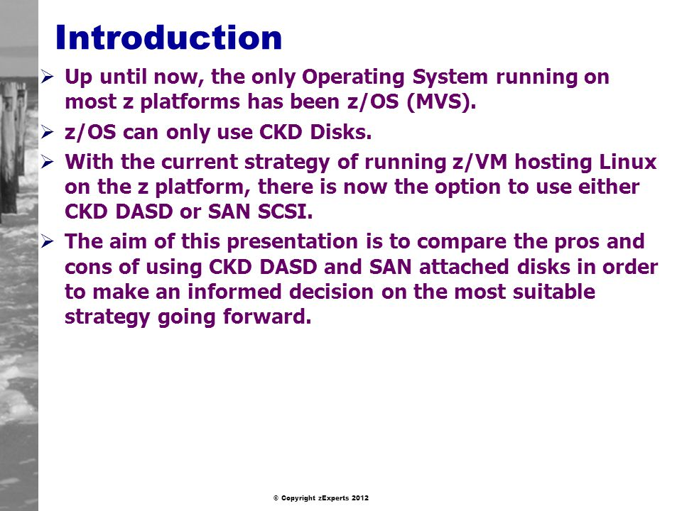 Introduction Up until now, the only Operating System running on most z platforms has been z/OS (MVS).