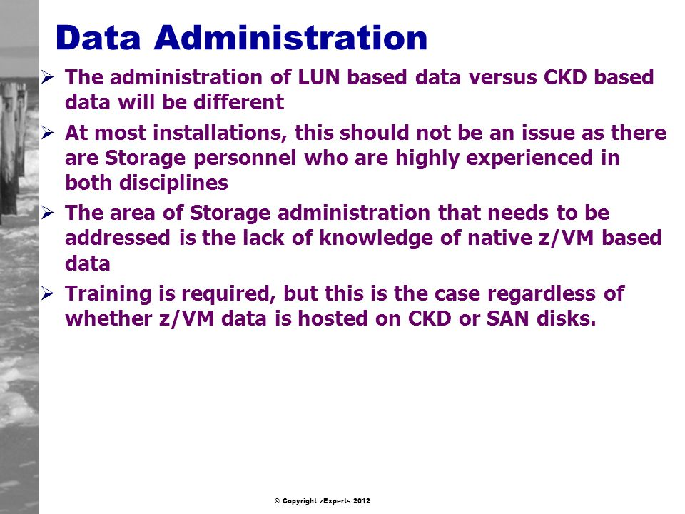 Data Administration The administration of LUN based data versus CKD based data will be different.