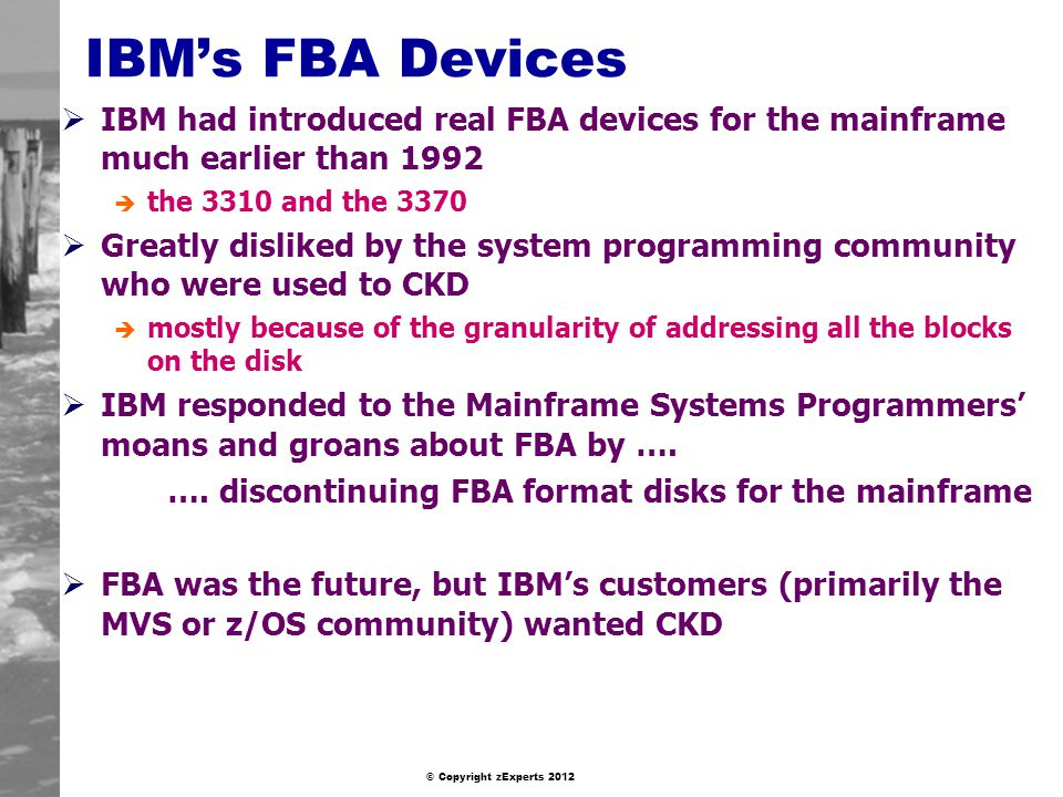 IBM's FBA Devices IBM had introduced real FBA devices for the mainframe much earlier than 1992. the 3310 and the 3370.