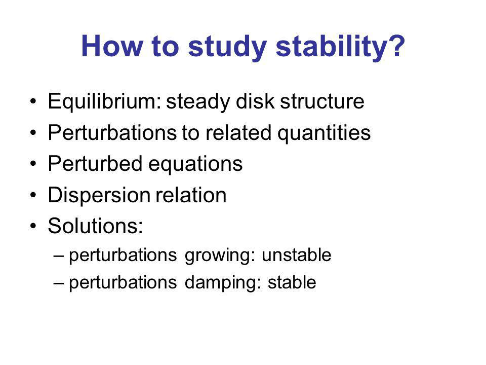 How to study stability Equilibrium: steady disk structure