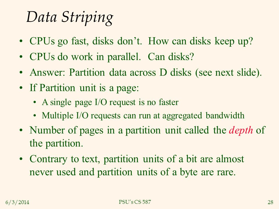 Data Striping CPUs go fast, disks don't. How can disks keep up