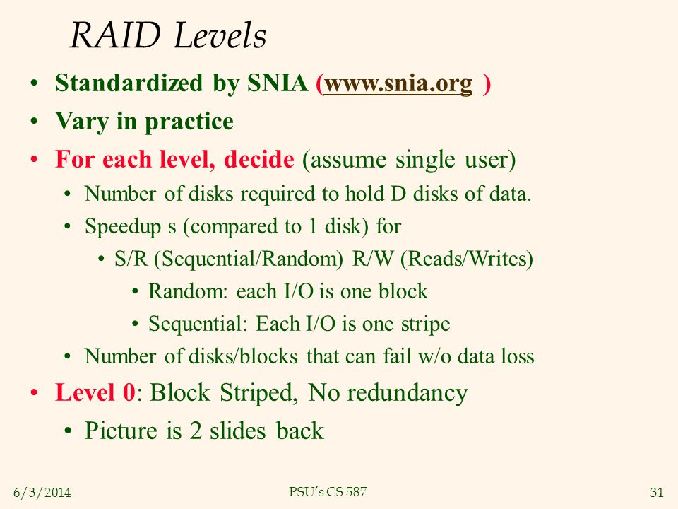 RAID Levels Standardized by SNIA (www.snia.org ) Vary in practice