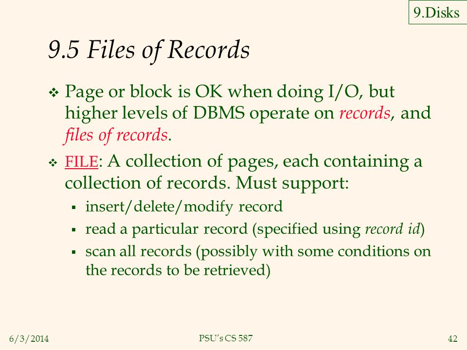 9.Disks 9.5 Files of Records. Page or block is OK when doing I/O, but higher levels of DBMS operate on records, and files of records.