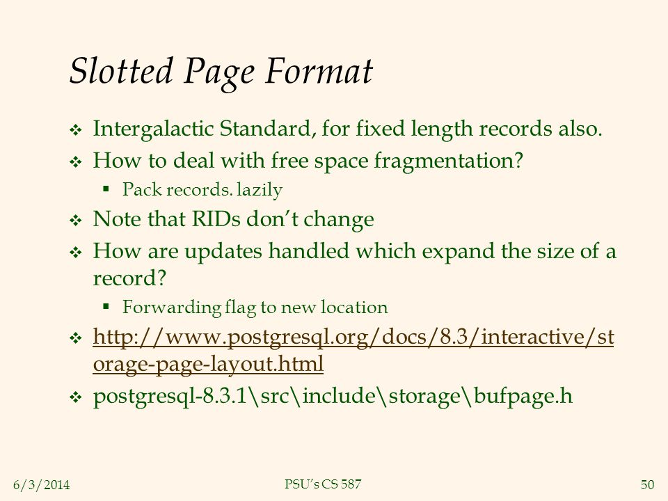 Slotted Page Format Intergalactic Standard, for fixed length records also. How to deal with free space fragmentation
