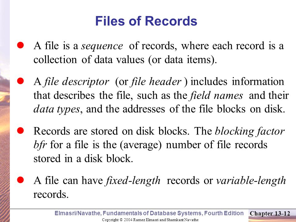 Files of Records A file is a sequence of records, where each record is a collection of data values (or data items).