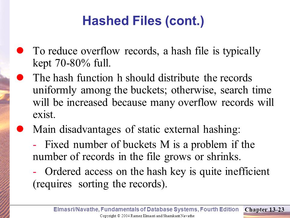 Hashed Files (cont.) To reduce overflow records, a hash file is typically kept 70-80% full.