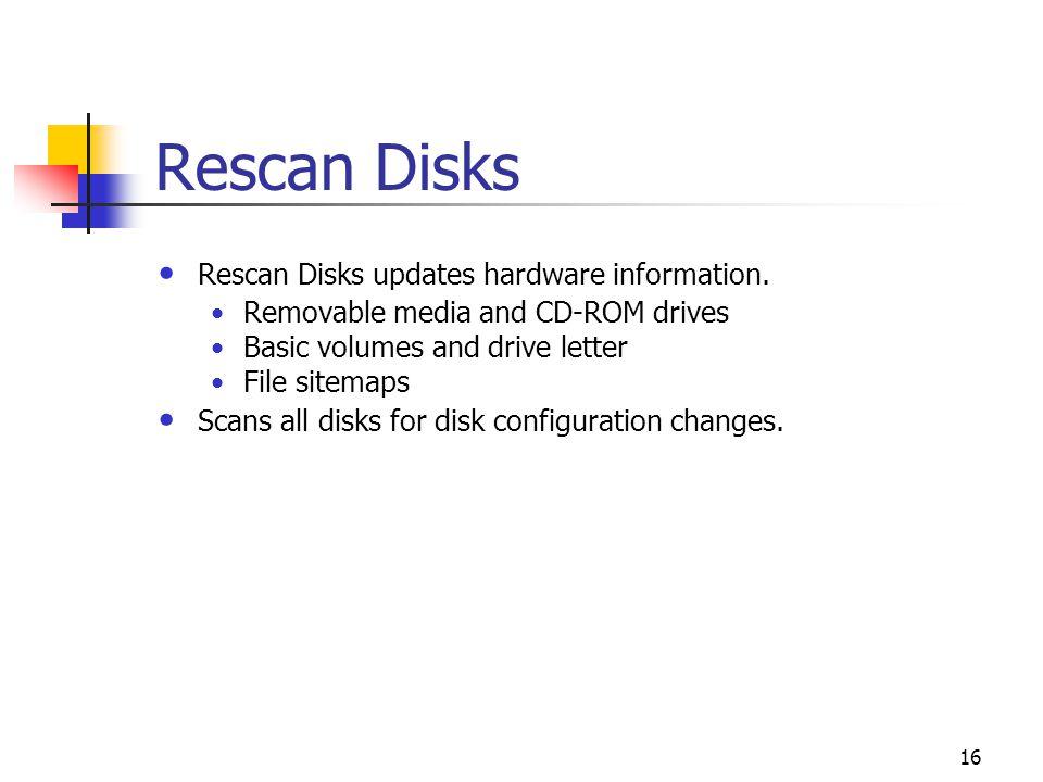 Rescan Disks Rescan Disks updates hardware information.