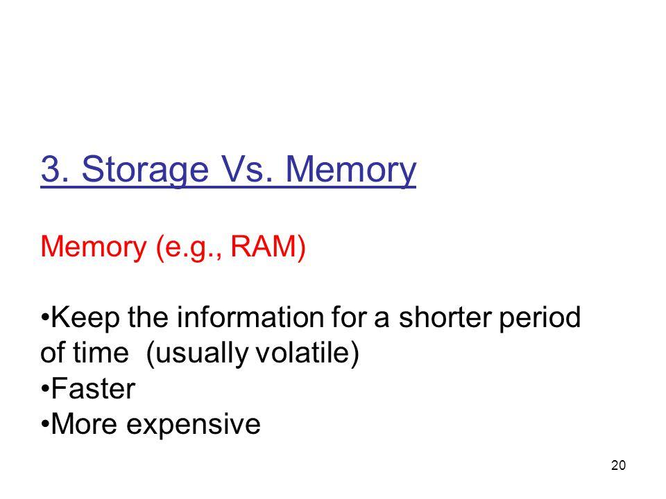 3. Storage Vs. Memory Memory (e.g., RAM)