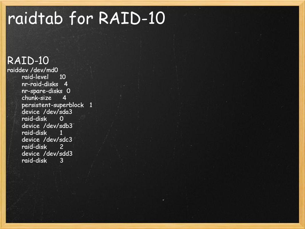 raidtab for RAID-10 RAID-10 raiddev /dev/md0 raid-level 10