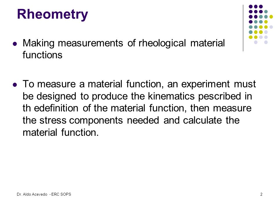 Rheometry Making measurements of rheological material functions