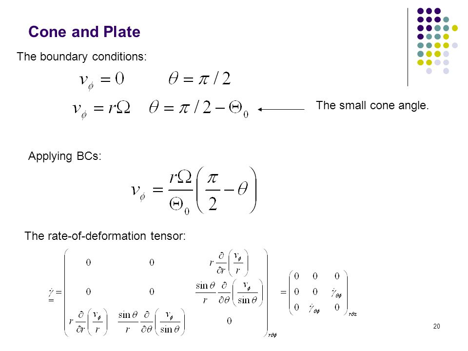 Cone and Plate The boundary conditions: The small cone angle.