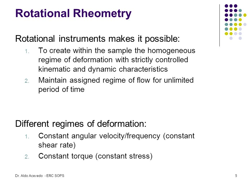 Rotational Rheometry Rotational instruments makes it possible: