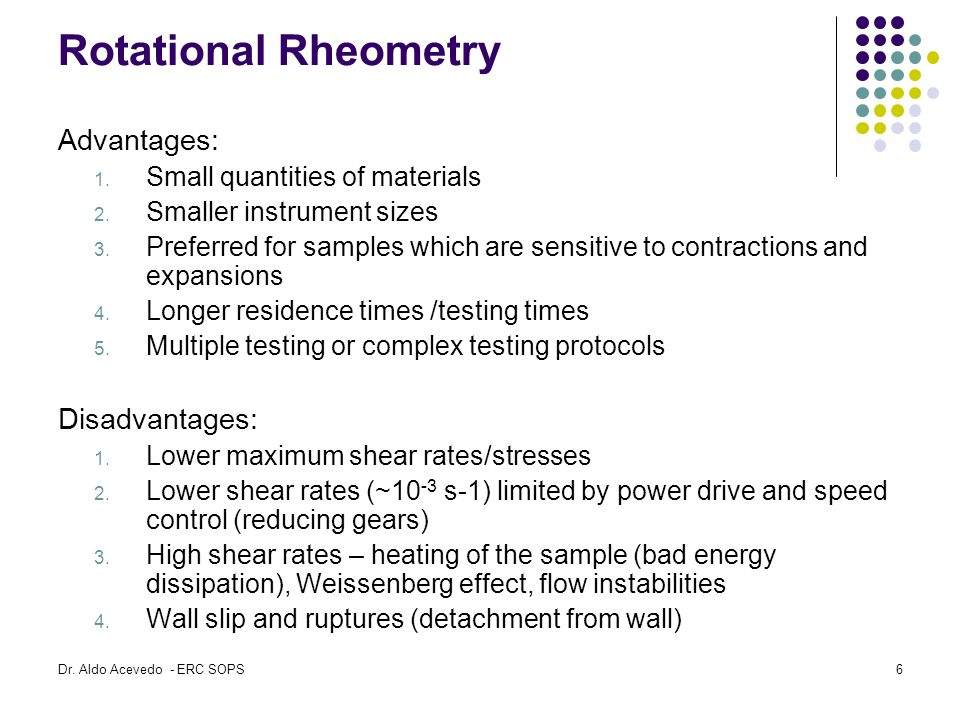 Rotational Rheometry Advantages: Disadvantages: