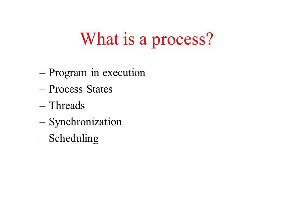 What is a process Program in execution Process States Threads