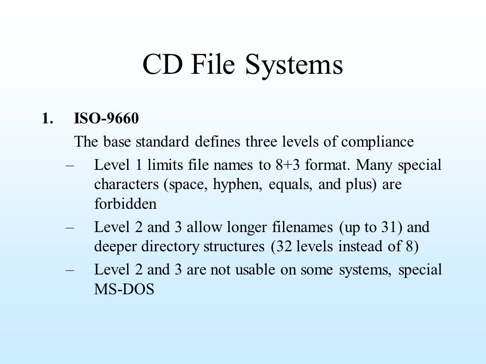 CD File Systems 1. ISO-9660. The base standard defines three levels of compliance.