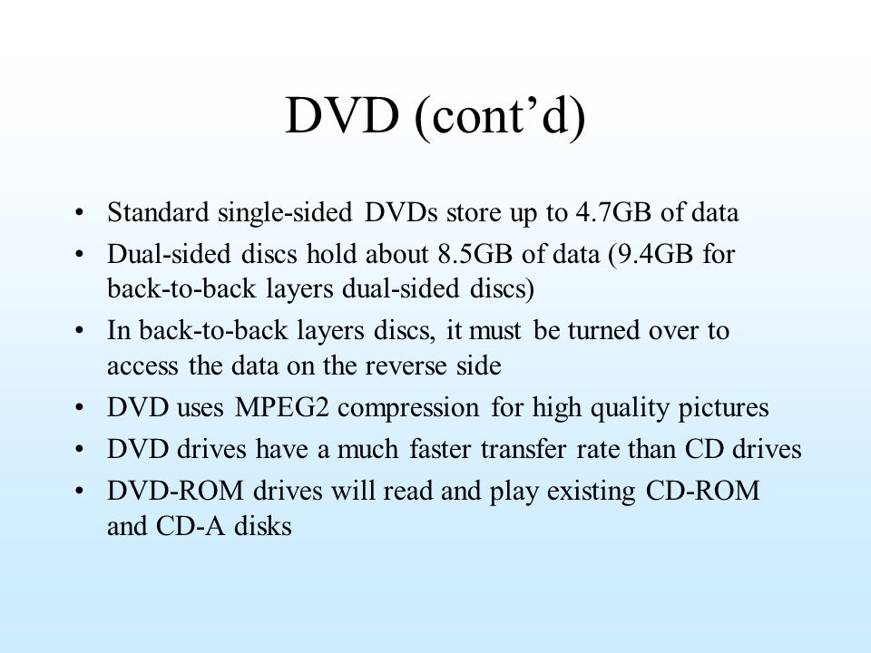 DVD (cont'd) Standard single-sided DVDs store up to 4.7GB of data