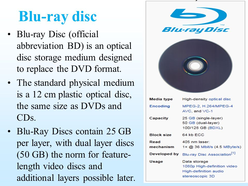 Blu-ray disc Blu-ray Disc (official abbreviation BD) is an optical disc storage medium designed to replace the DVD format.