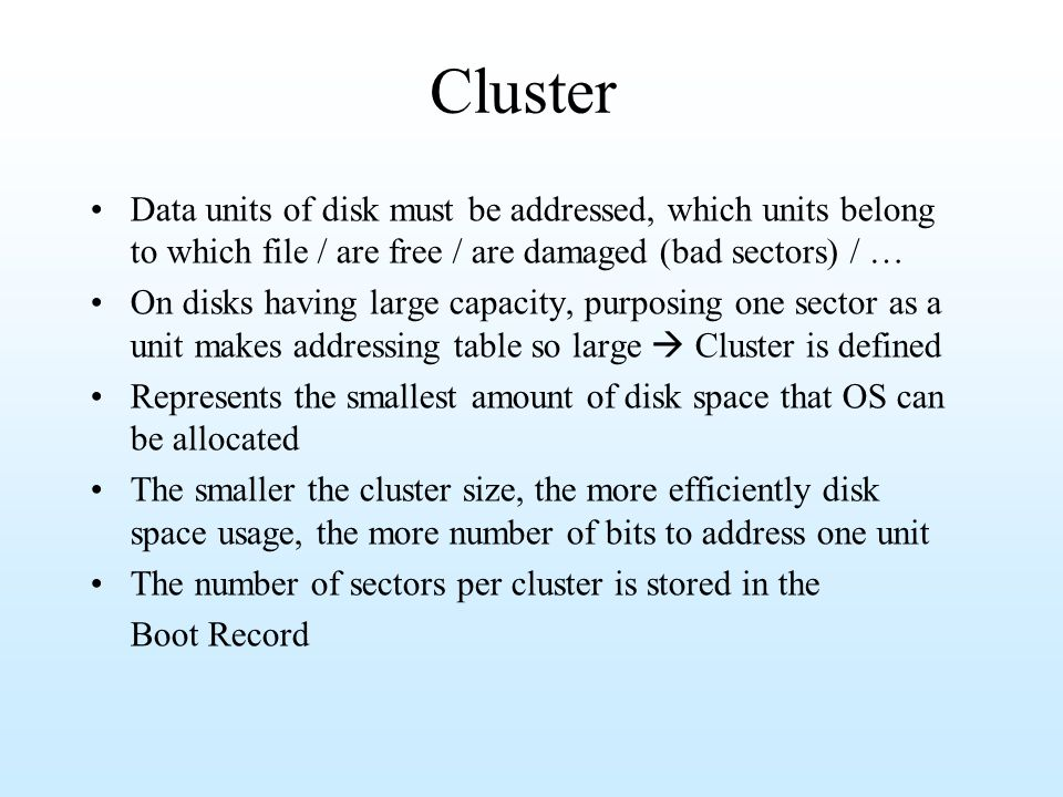 Cluster Data units of disk must be addressed, which units belong to which file / are free / are damaged (bad sectors) / …