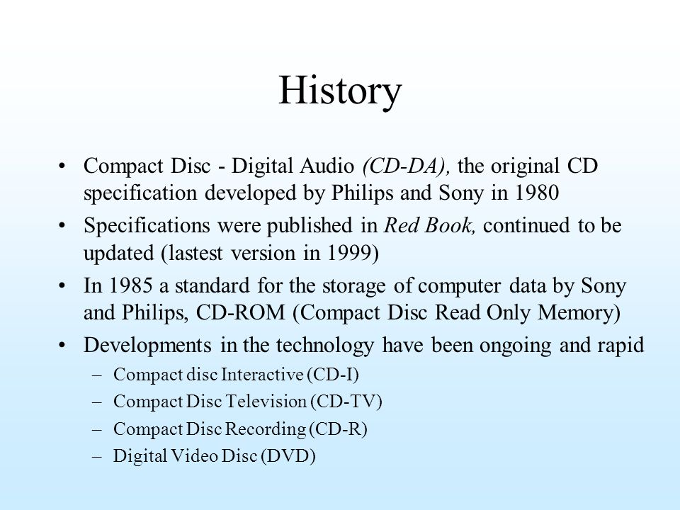 History Compact Disc - Digital Audio (CD-DA), the original CD specification developed by Philips and Sony in 1980.