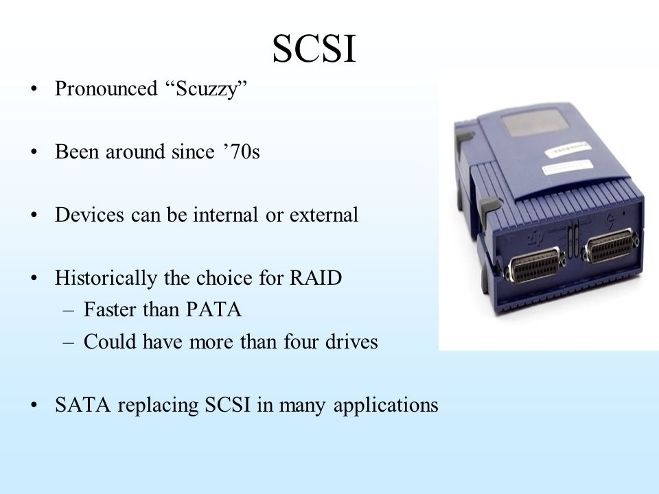 SCSI Pronounced Scuzzy Been around since '70s