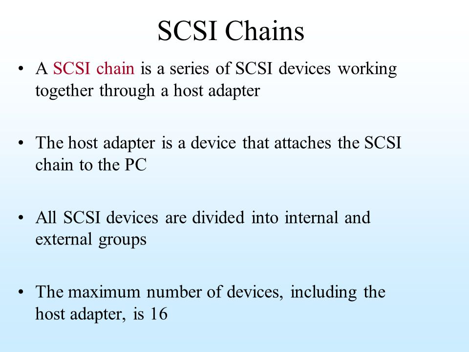 SCSI Chains A SCSI chain is a series of SCSI devices working together through a host adapter.