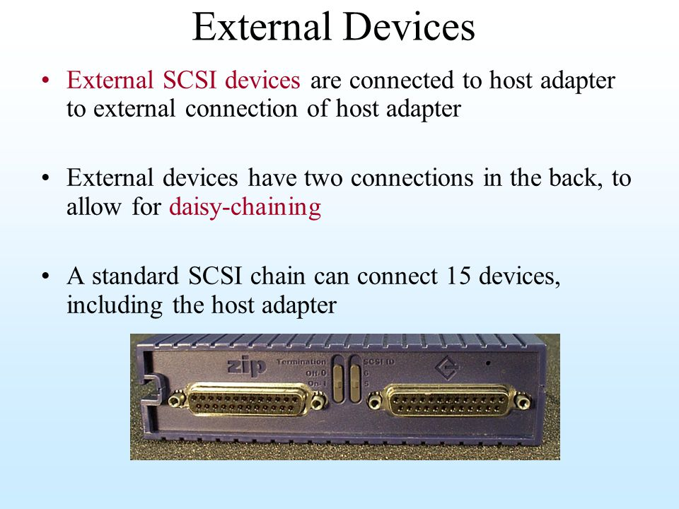 External Devices External SCSI devices are connected to host adapter to external connection of host adapter.