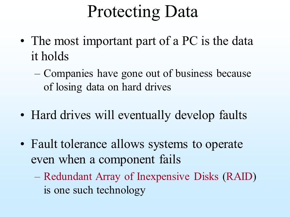 Protecting Data The most important part of a PC is the data it holds