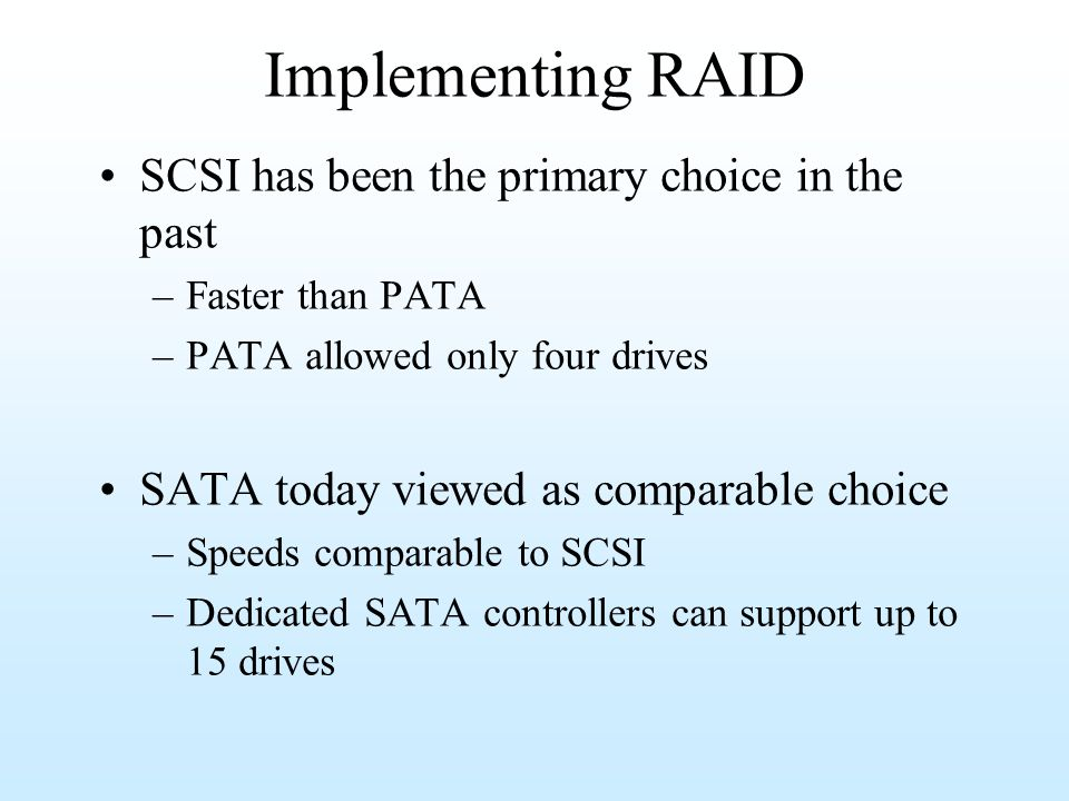 Implementing RAID SCSI has been the primary choice in the past
