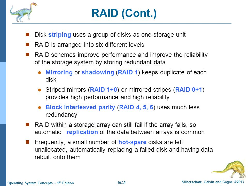 RAID (Cont.) Disk striping uses a group of disks as one storage unit