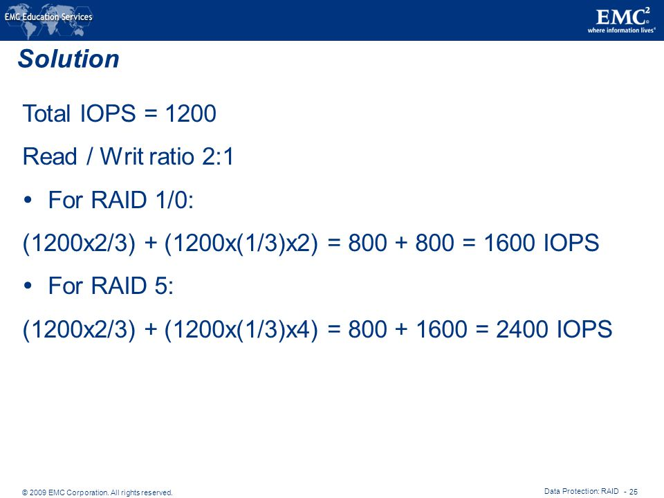 Solution Total IOPS = 1200 Read / Writ ratio 2:1 For RAID 1/0: