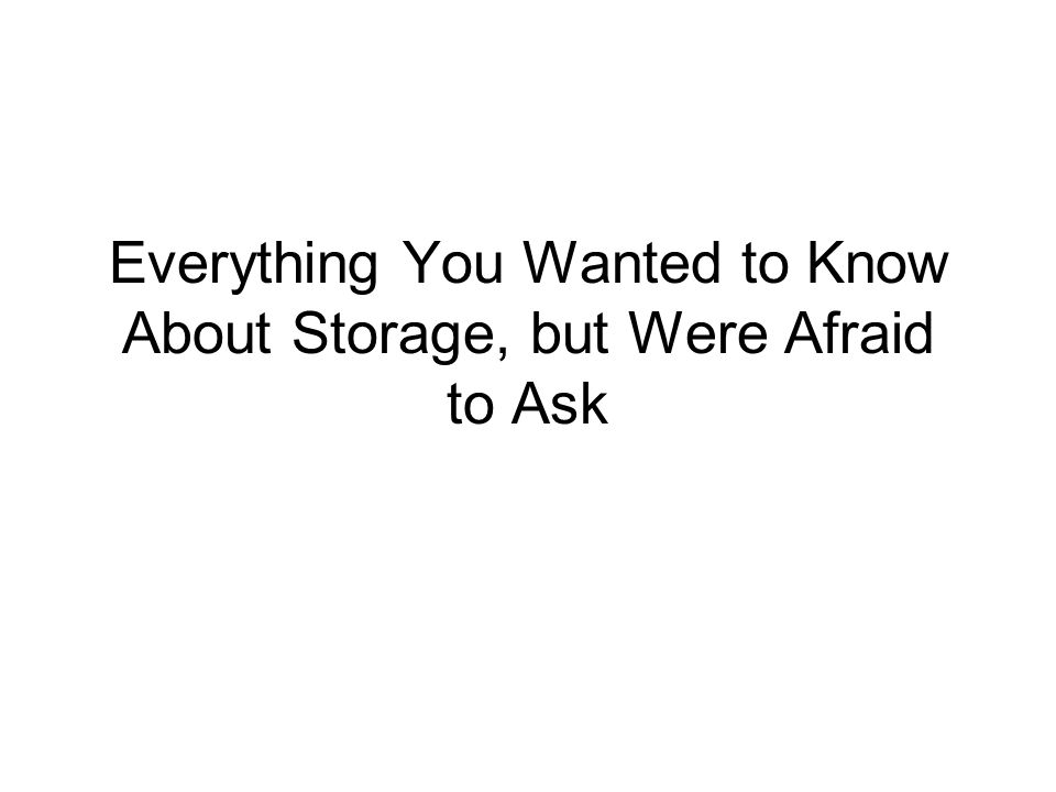 Everything You Wanted to Know About Storage, but Were Afraid to Ask