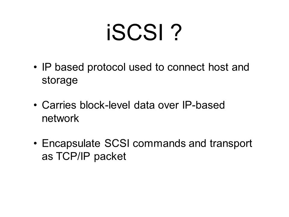 iSCSI IP based protocol used to connect host and storage