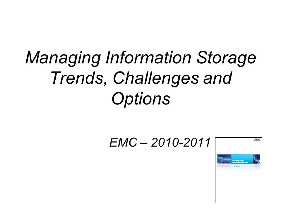 Managing Information Storage Trends, Challenges and Options