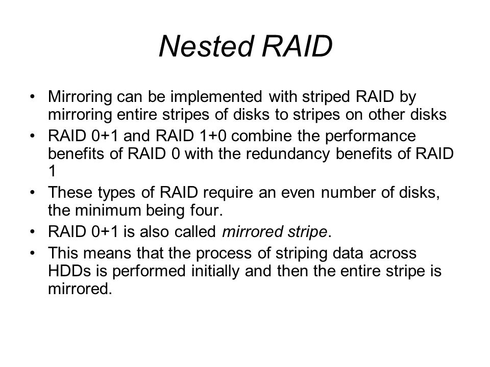 Nested RAID Mirroring can be implemented with striped RAID by mirroring entire stripes of disks to stripes on other disks.