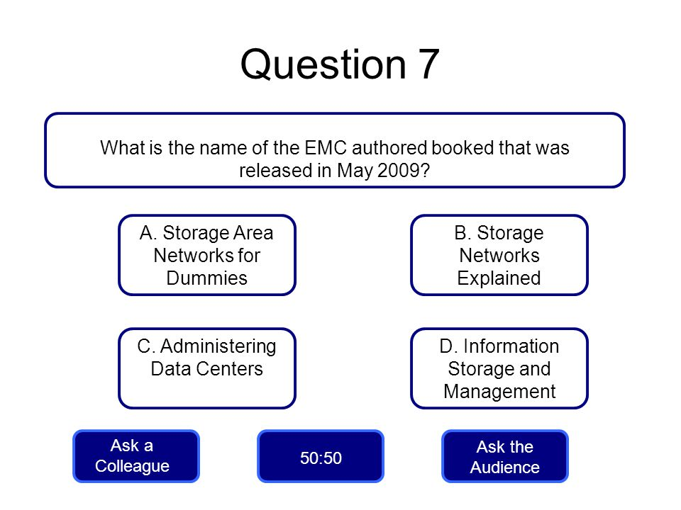 Question 7 What is the name of the EMC authored booked that was released in May 2009 A. Storage Area Networks for Dummies.