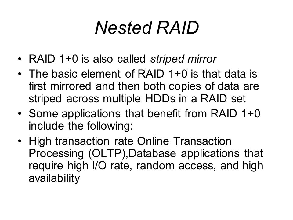 Nested RAID RAID 1+0 is also called striped mirror