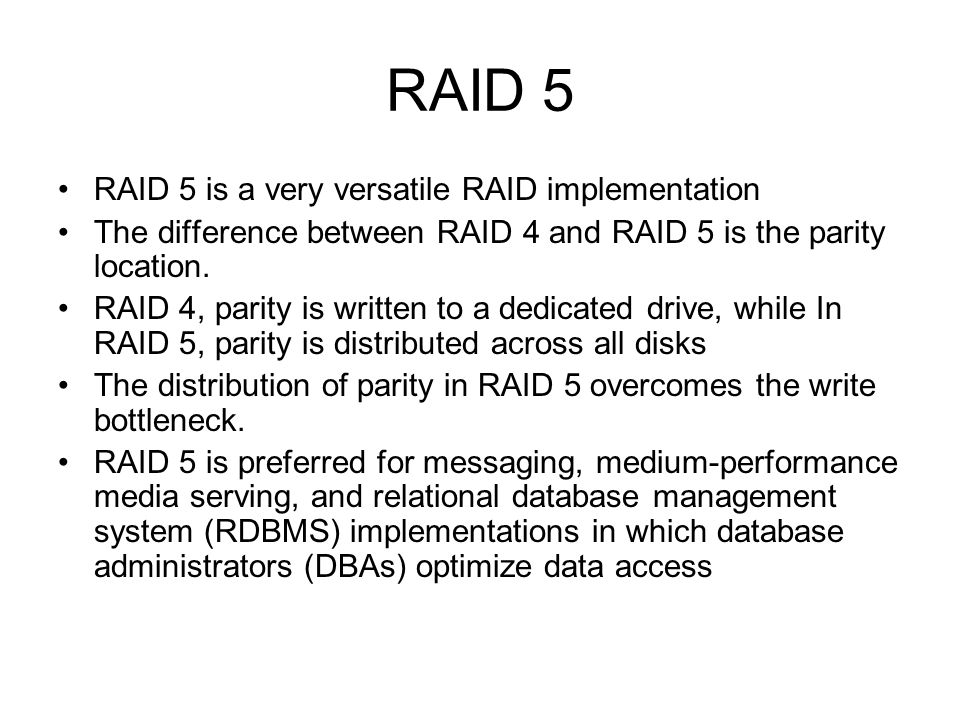 RAID 5 RAID 5 is a very versatile RAID implementation