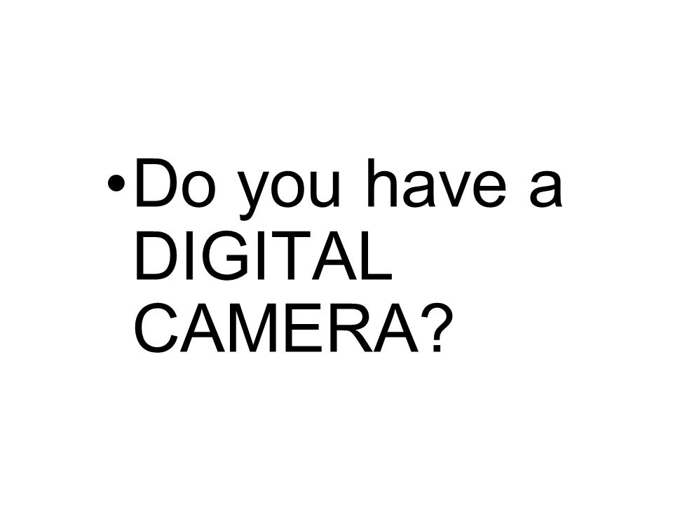 Do you have a DIGITAL CAMERA