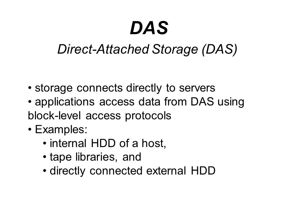 DAS Direct-Attached Storage (DAS) storage connects directly to servers