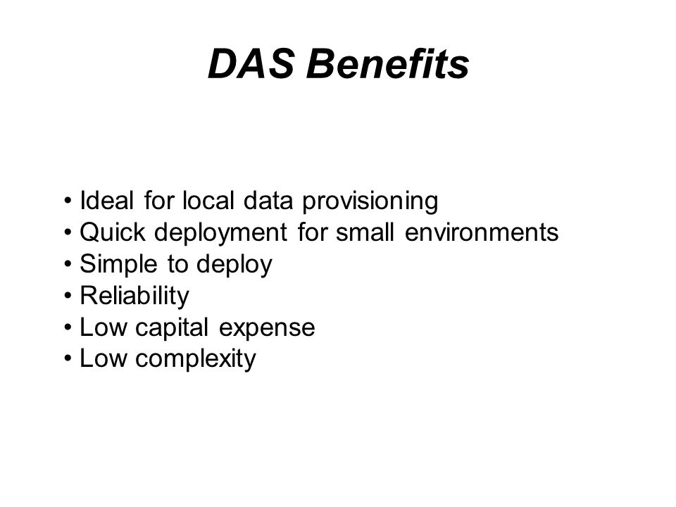 DAS Benefits Ideal for local data provisioning