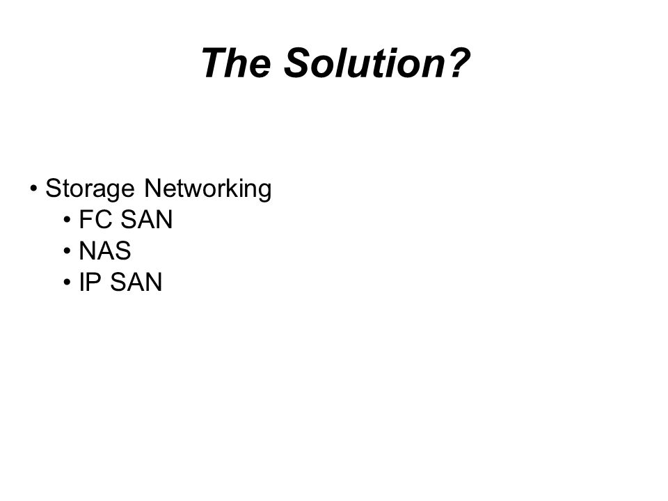 The Solution Storage Networking FC SAN NAS IP SAN