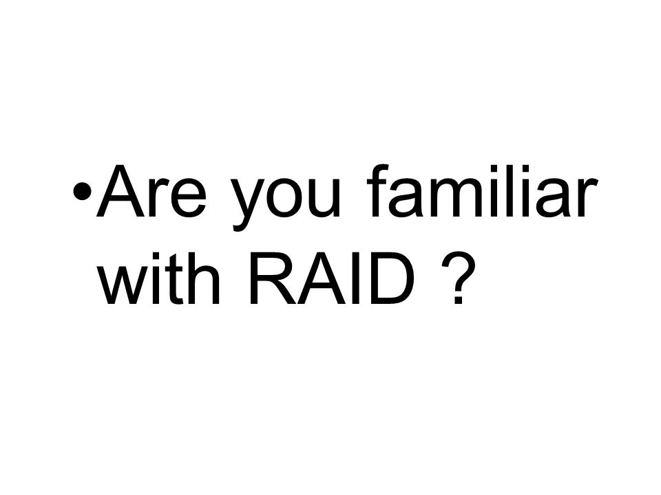Are you familiar with RAID
