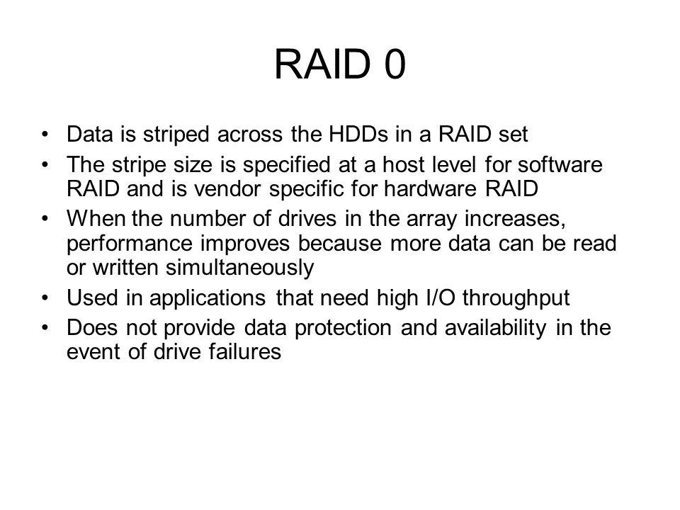 RAID 0 Data is striped across the HDDs in a RAID set