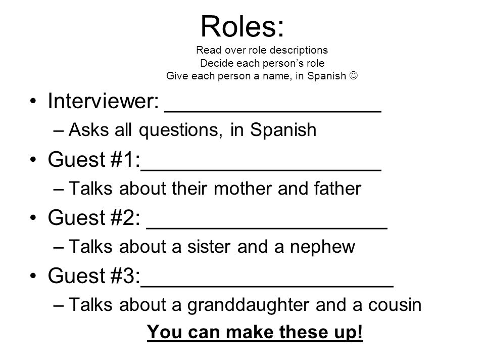 Roles: Read over role descriptions Decide each person's role Give each person a name, in Spanish 