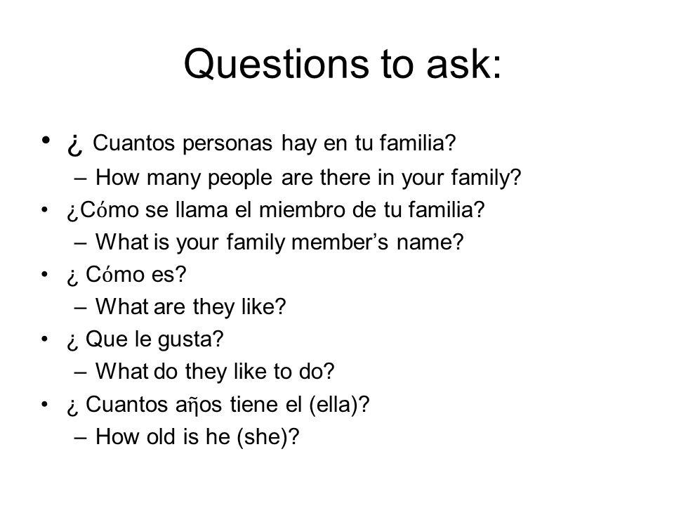 Questions to ask: ¿ Cuantos personas hay en tu familia