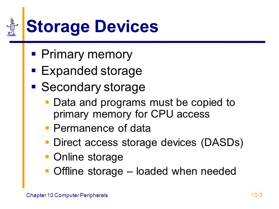 Storage Devices Primary memory Expanded storage Secondary storage