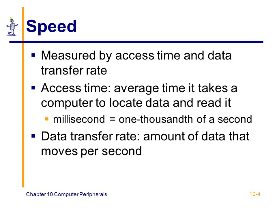 Speed Measured by access time and data transfer rate